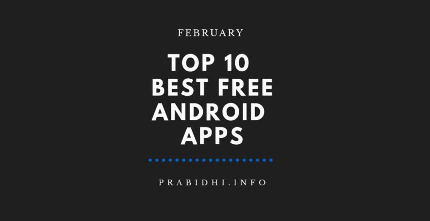 Top 10 Unique & Best Free Android Apps – February 2019
